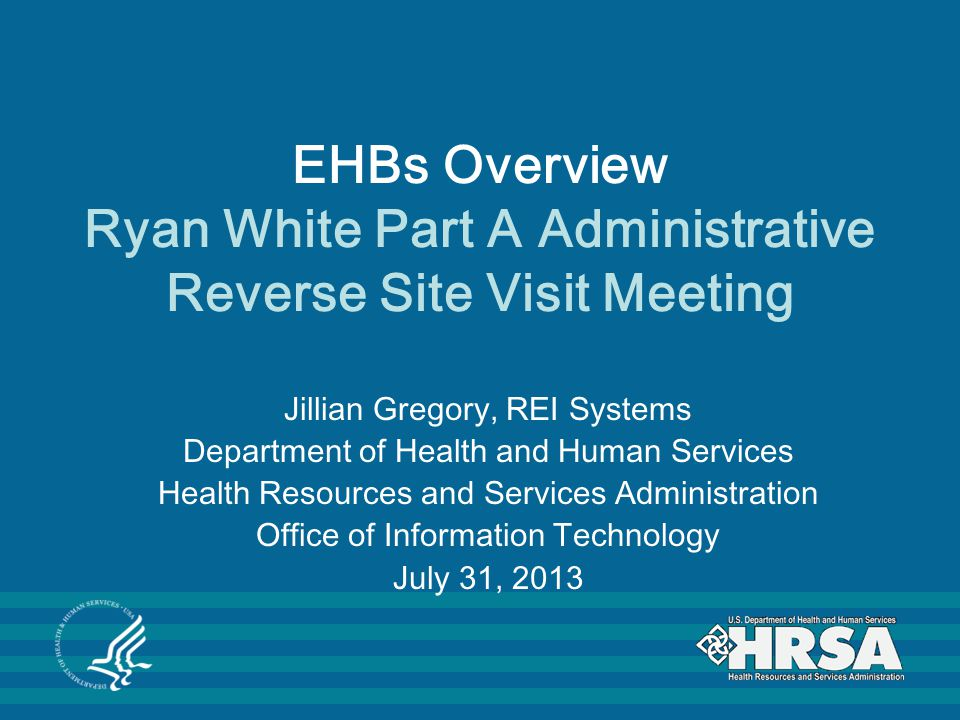 EHBs Overview Ryan White Part A Administrative Reverse Site Visit Meeting