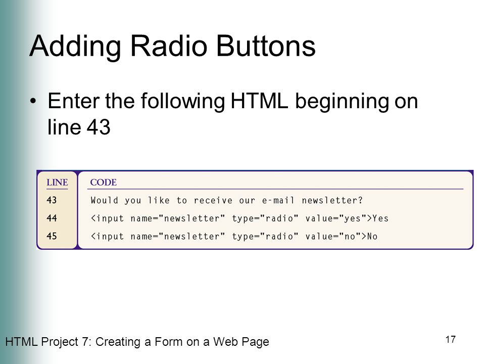 Adding Radio Buttons Enter the following HTML beginning on line 43