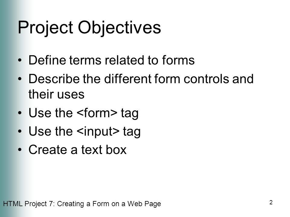 Project Objectives Define terms related to forms