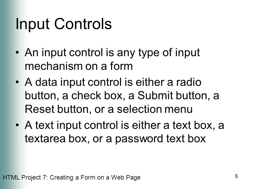 Input Controls An input control is any type of input mechanism on a form.