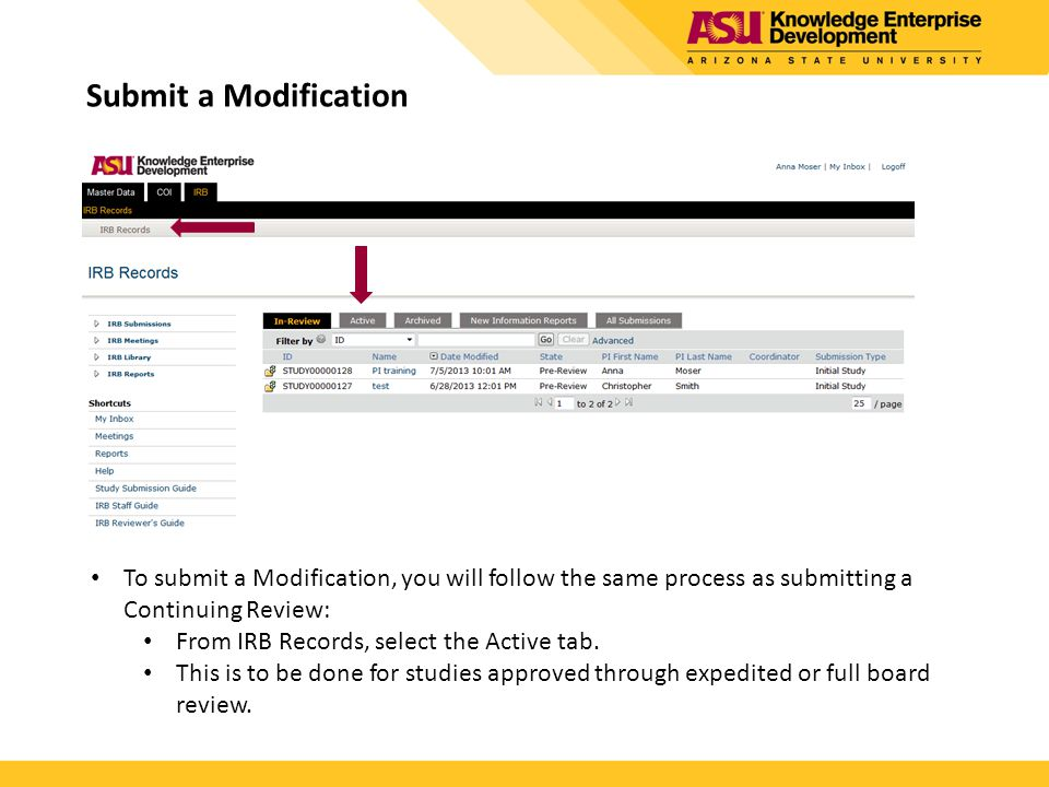 Submit a Modification To submit a Modification, you will follow the same process as submitting a Continuing Review: