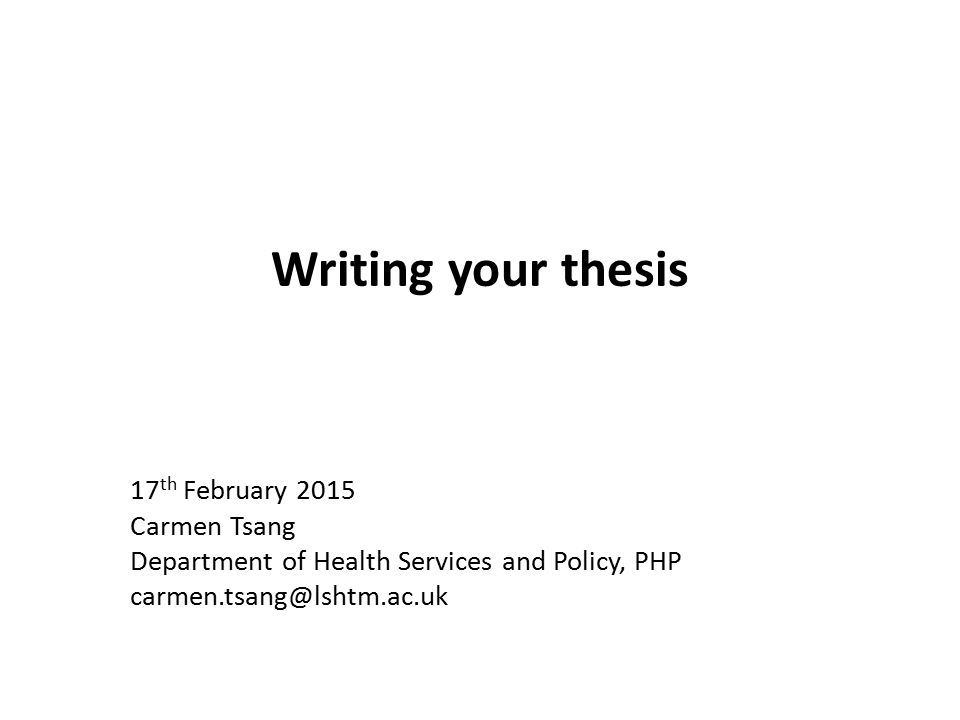 Writing your thesis 17th February 2015 Carmen Tsang