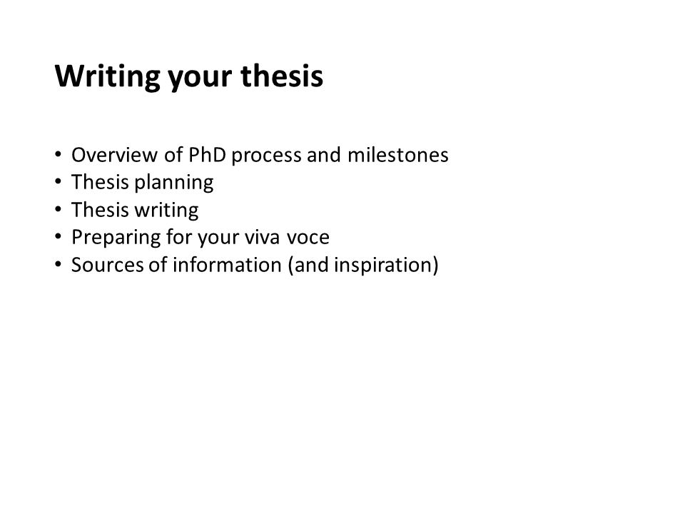 Writing your thesis Overview of PhD process and milestones