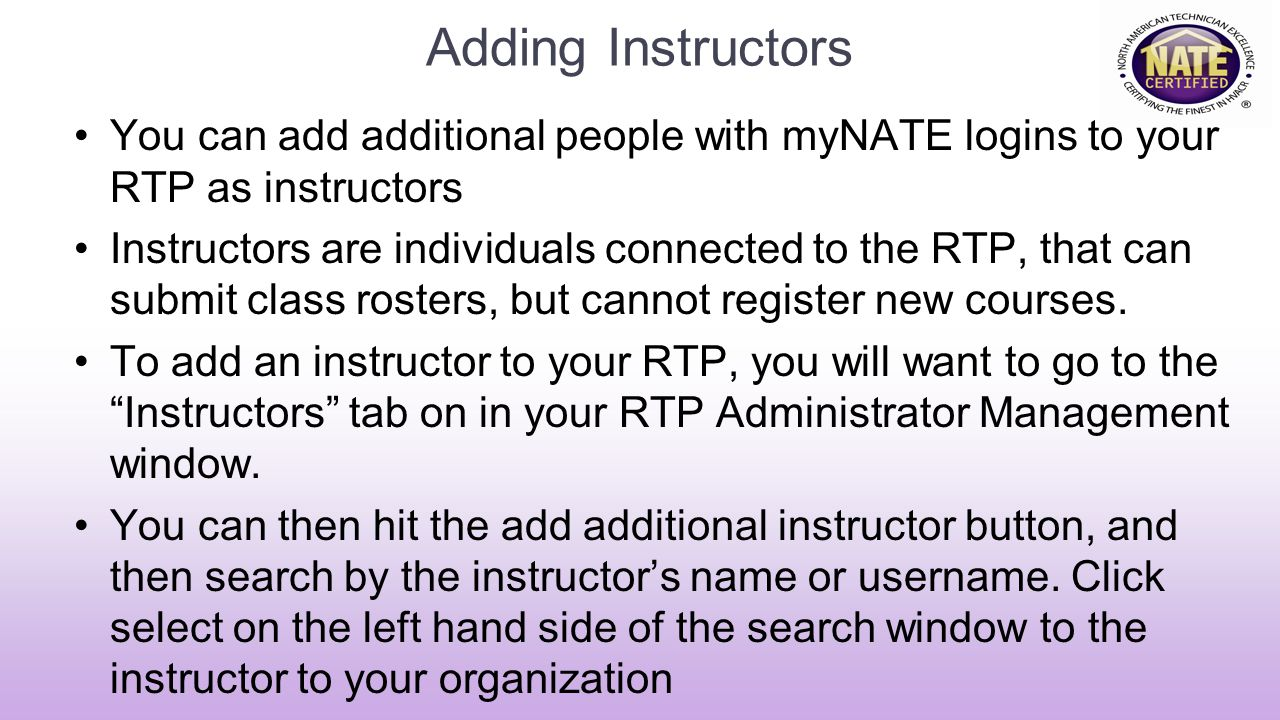 Adding Instructors You can add additional people with myNATE logins to your RTP as instructors.