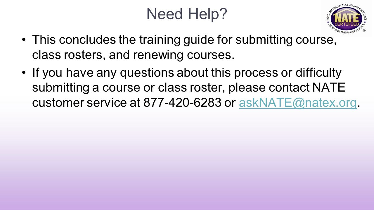 Need Help This concludes the training guide for submitting course, class rosters, and renewing courses.