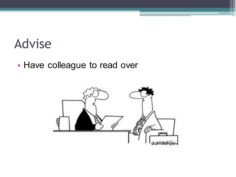 Advise Have colleague to read over