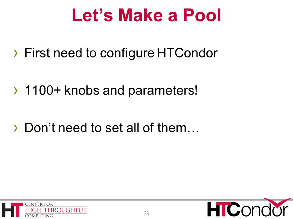 Let's Make a Pool First need to configure HTCondor