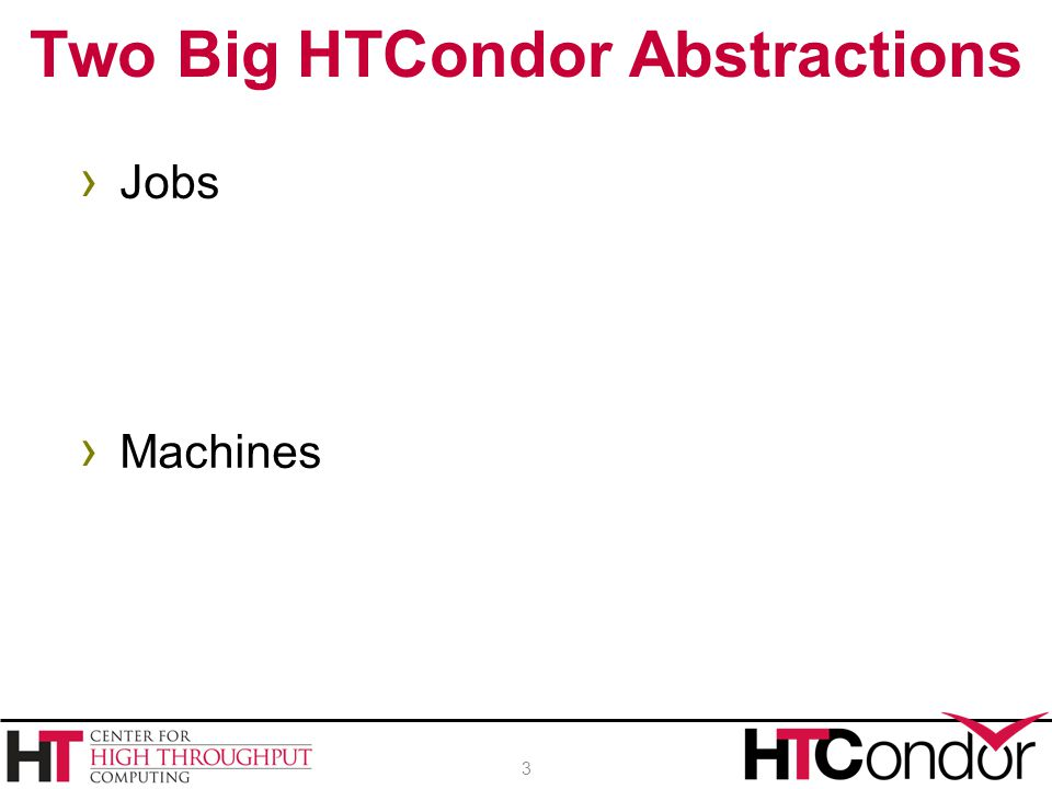 Two Big HTCondor Abstractions
