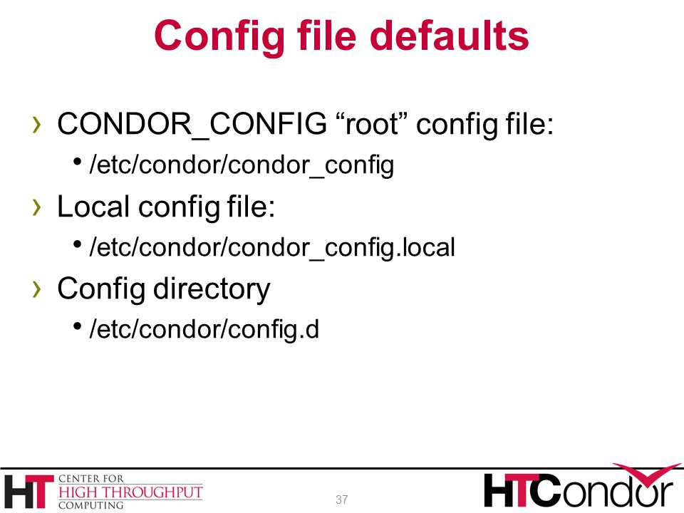 Config file defaults CONDOR_CONFIG root config file: