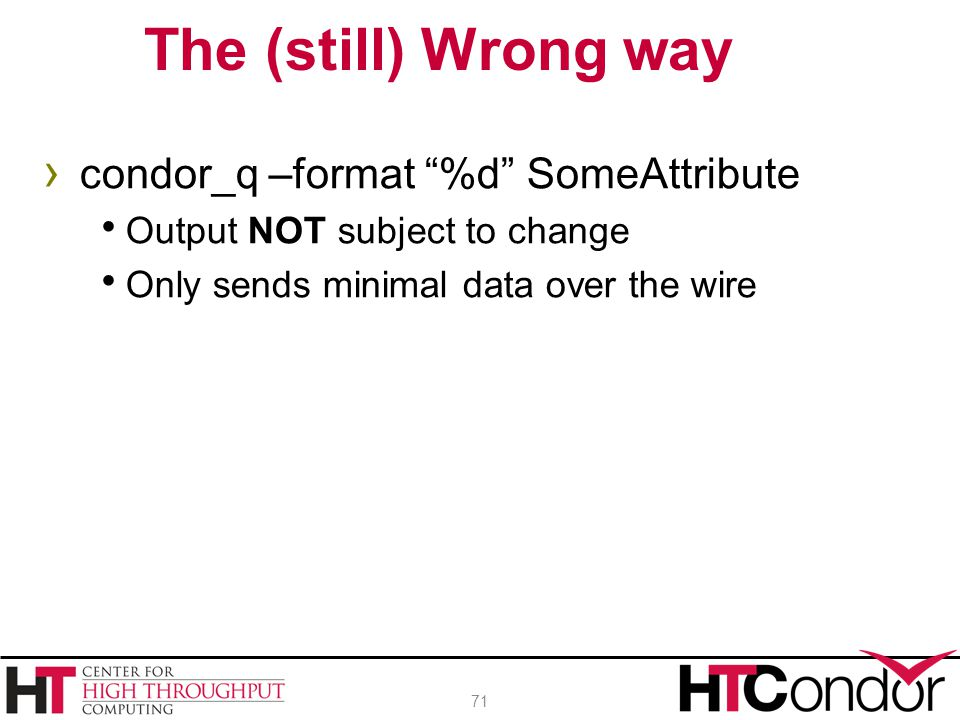 The (still) Wrong way condor_q –format %d SomeAttribute