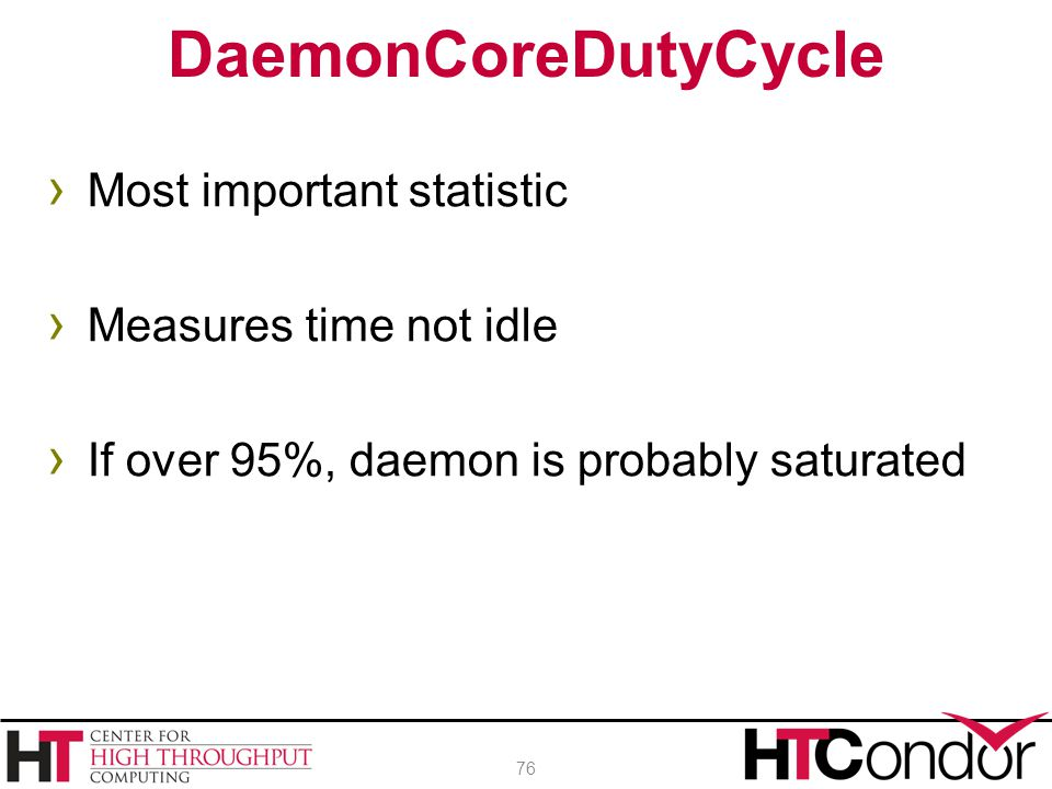 DaemonCoreDutyCycle Most important statistic Measures time not idle