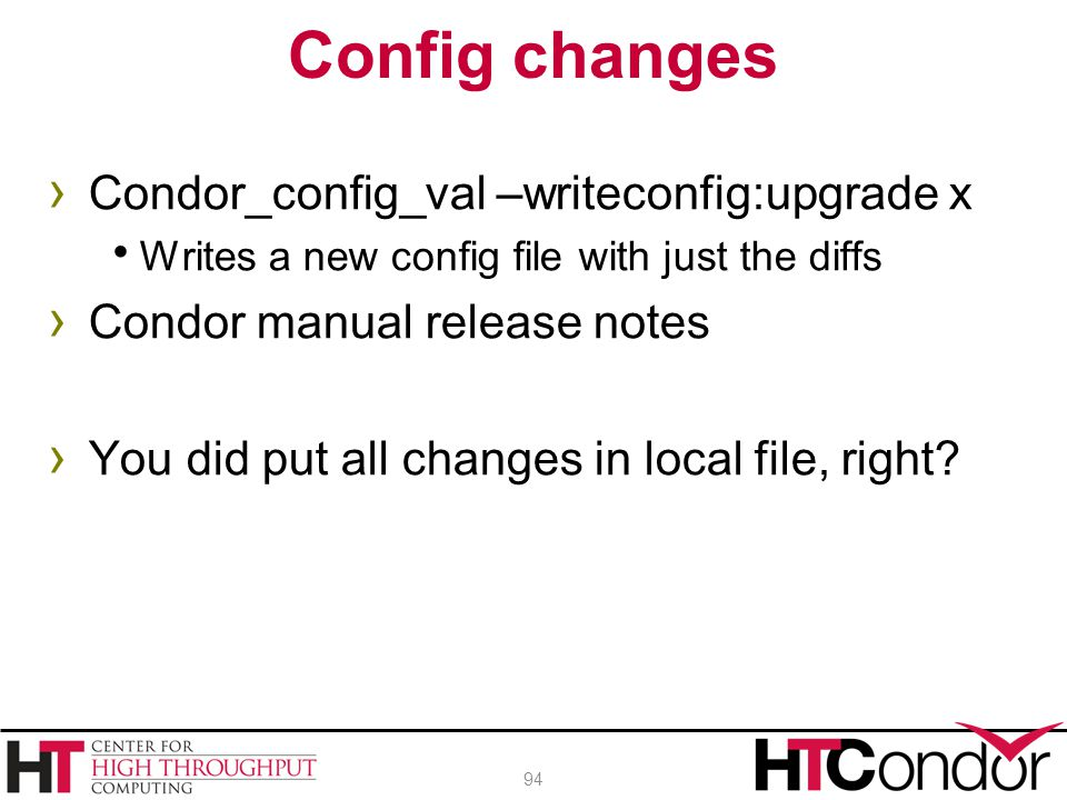 Config changes Condor_config_val –writeconfig:upgrade x