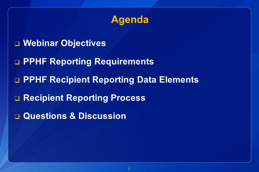 Agenda Webinar Objectives PPHF Reporting Requirements