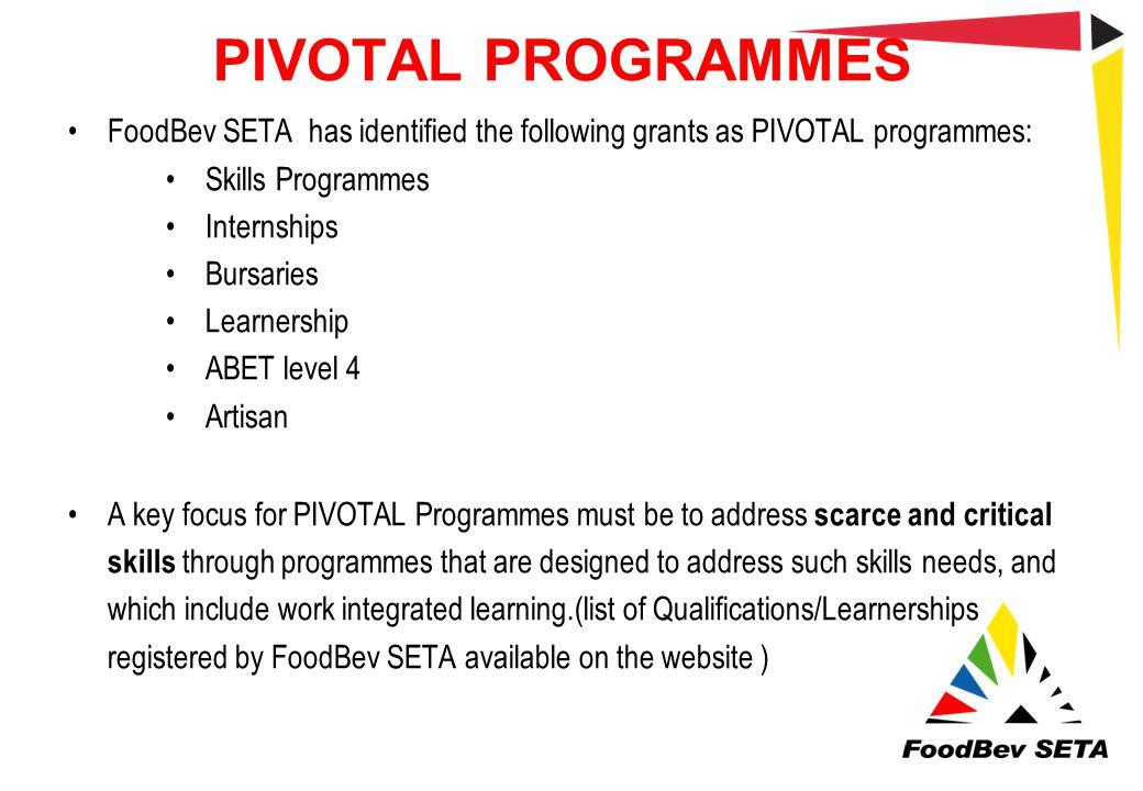 PIVOTAL PROGRAMMES FoodBev SETA has identified the following grants as PIVOTAL programmes: Skills Programmes.
