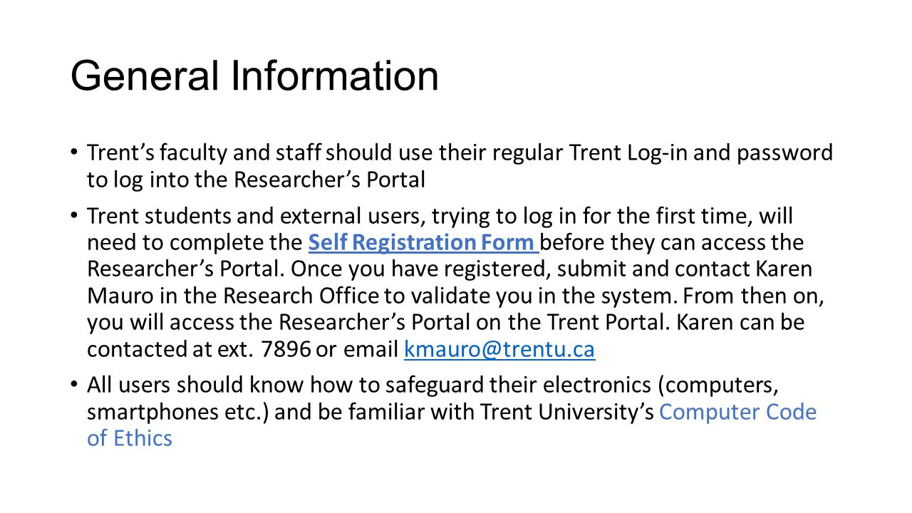 General Information Trent's faculty and staff should use their regular Trent Log-in and password to log into the Researcher's Portal.