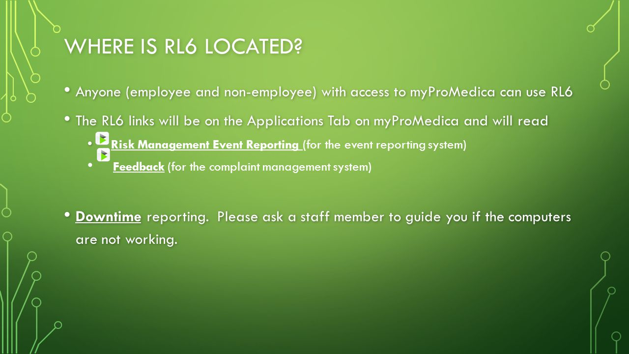 Where is rl6 Located Anyone (employee and non-employee) with access to myProMedica can use RL6.