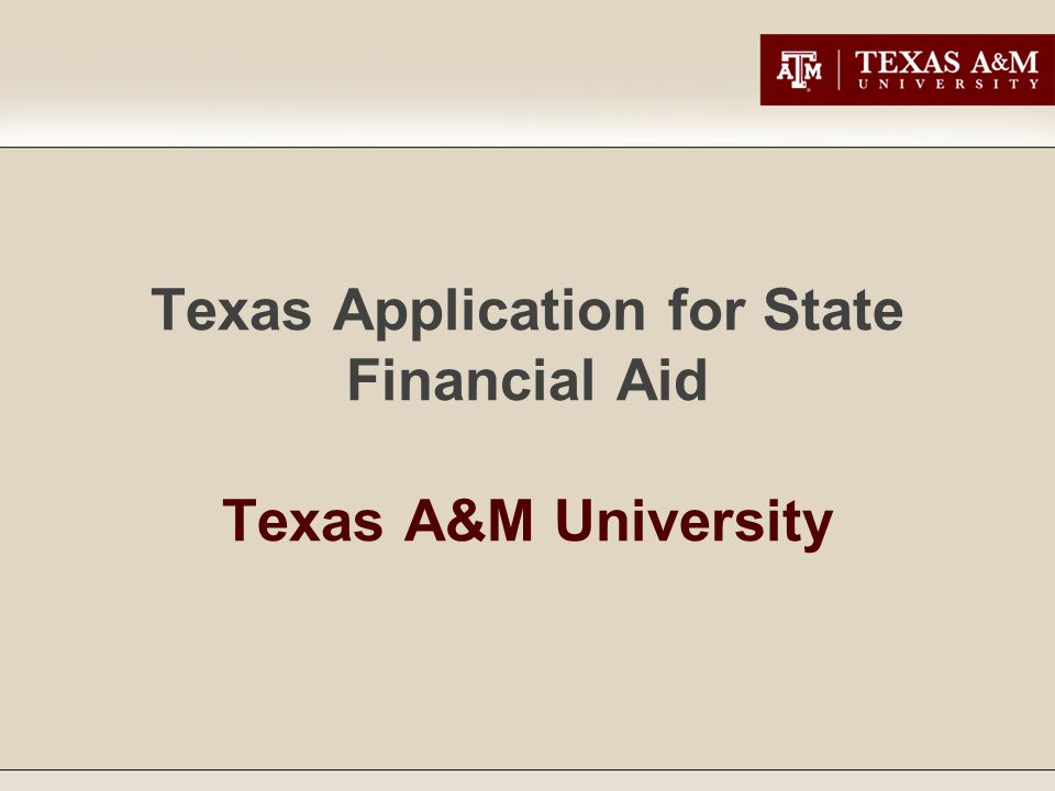 Texas Application for State Financial Aid Texas A&M University