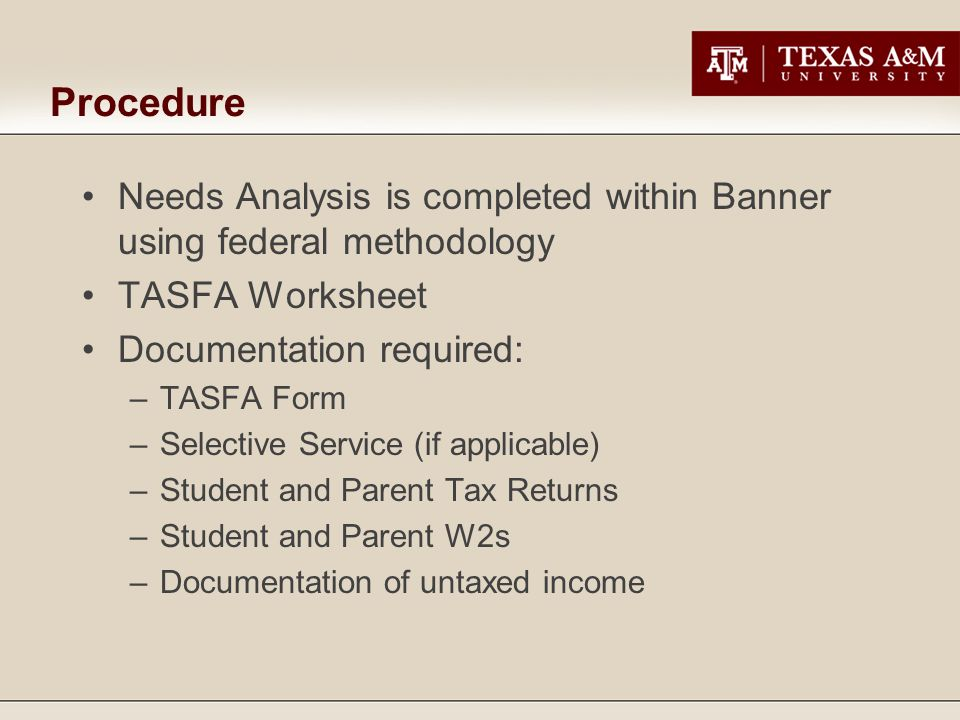 Procedure Needs Analysis is completed within Banner using federal methodology. TASFA Worksheet. Documentation required: