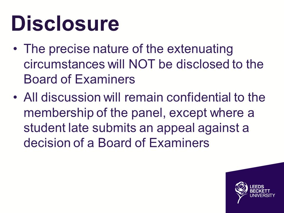 Disclosure The precise nature of the extenuating circumstances will NOT be disclosed to the Board of Examiners.