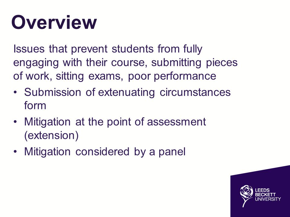 Overview Issues that prevent students from fully engaging with their course, submitting pieces of work, sitting exams, poor performance.