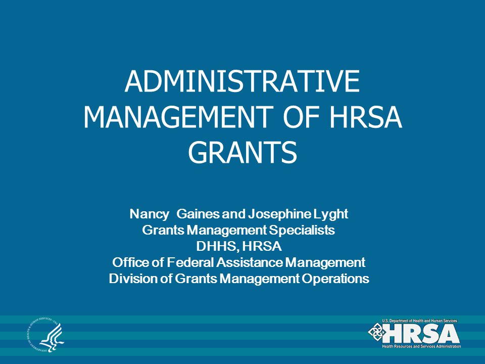 ADMINISTRATIVE MANAGEMENT OF HRSA GRANTS