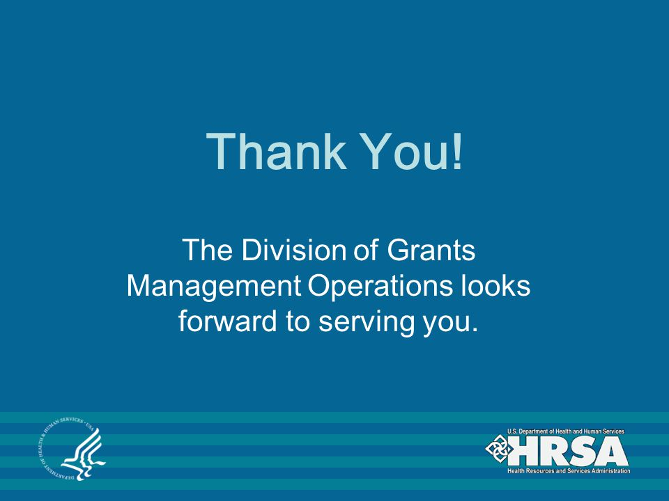 Thank You! The Division of Grants Management Operations looks forward to serving you.