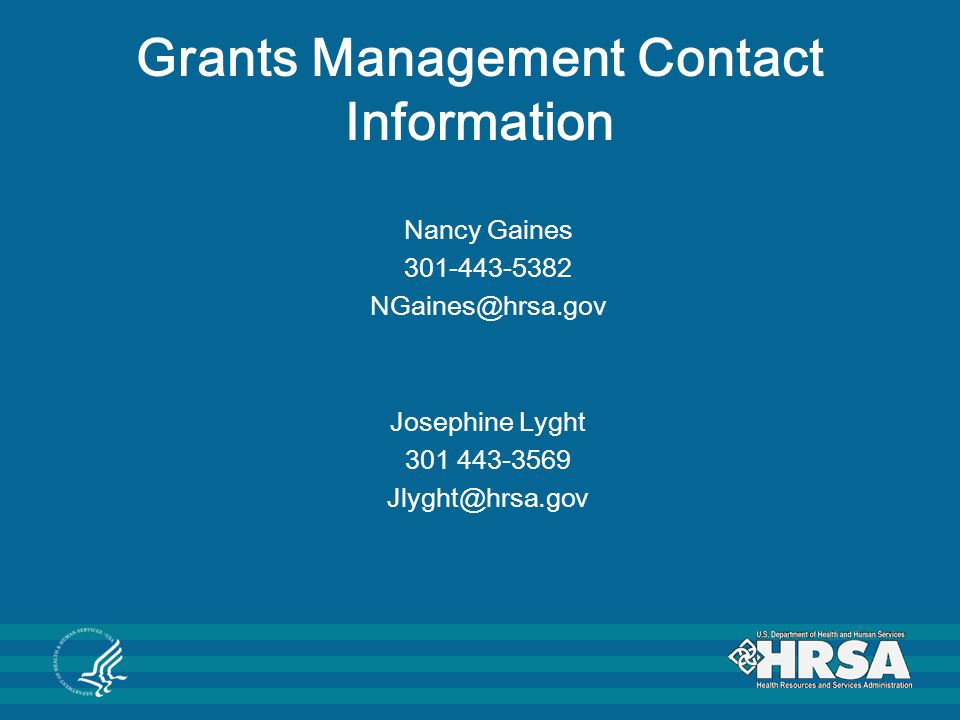 Grants Management Contact Information Nancy Gaines. 301-443-5382. NGaines@hrsa.gov. Josephine Lyght.