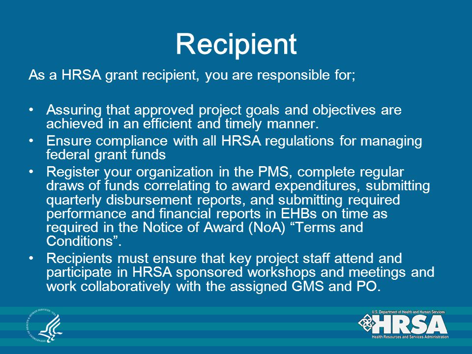 Recipient As a HRSA grant recipient, you are responsible for;