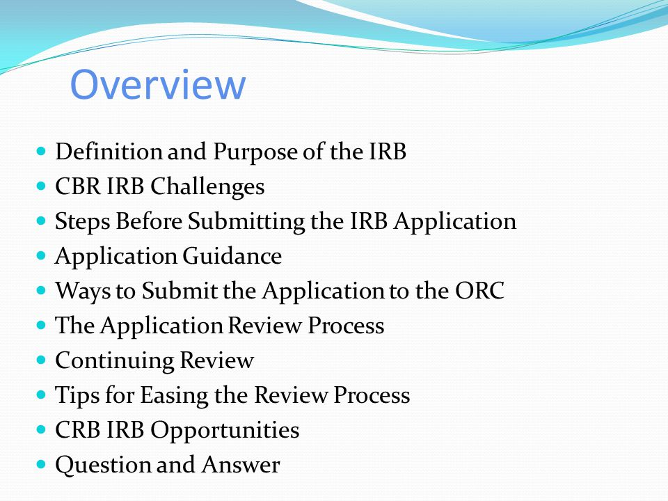 Overview Definition and Purpose of the IRB CBR IRB Challenges