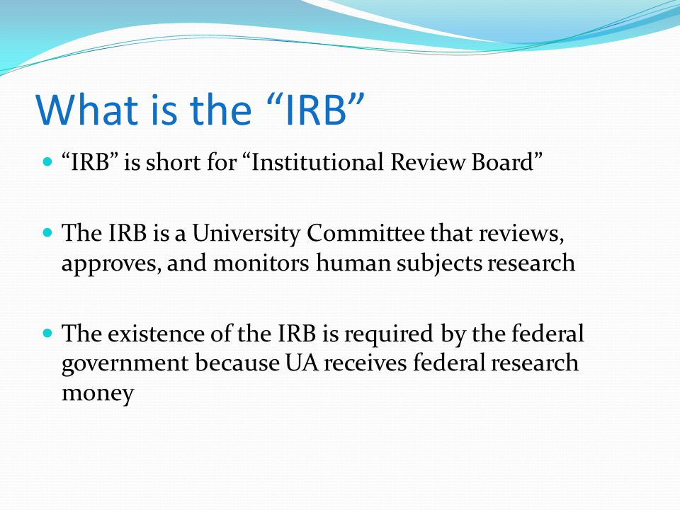 What is the IRB IRB is short for Institutional Review Board