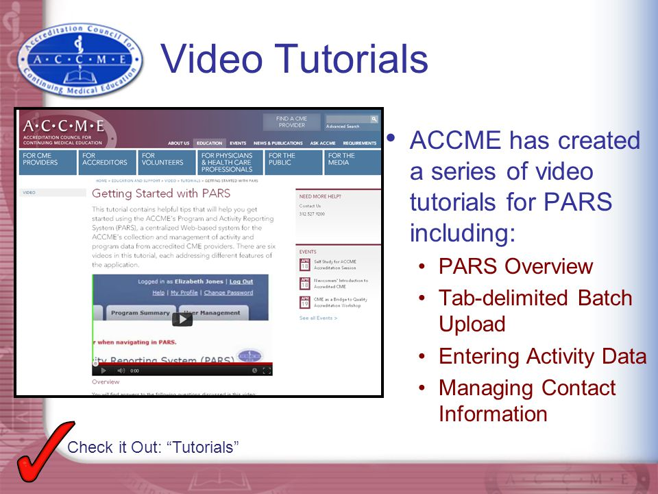 Video Tutorials ACCME has created a series of video tutorials for PARS including: PARS Overview. Tab-delimited Batch Upload.