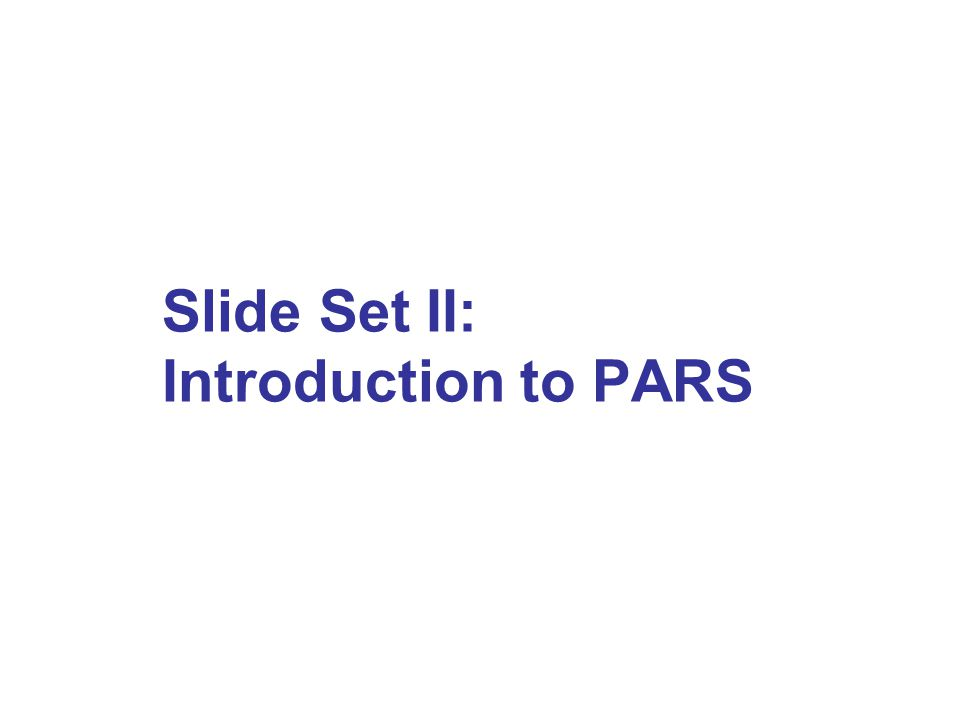 Slide Set II: Introduction to PARS