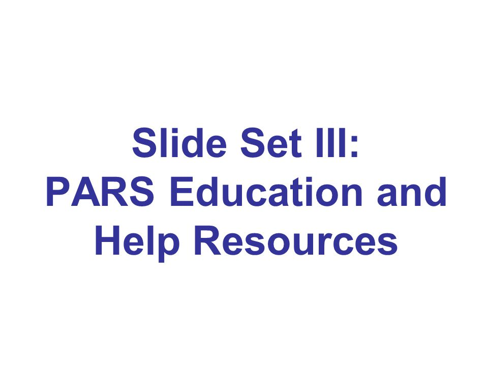 Slide Set III: PARS Education and Help Resources