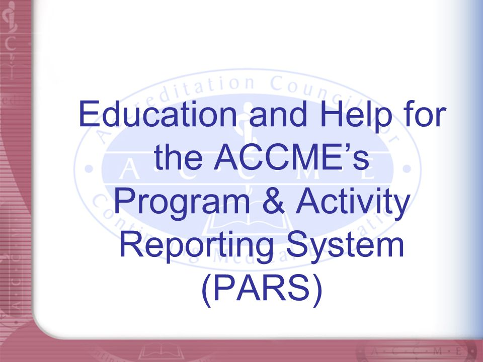 Education and Help for the ACCME's Program & Activity Reporting System (PARS)