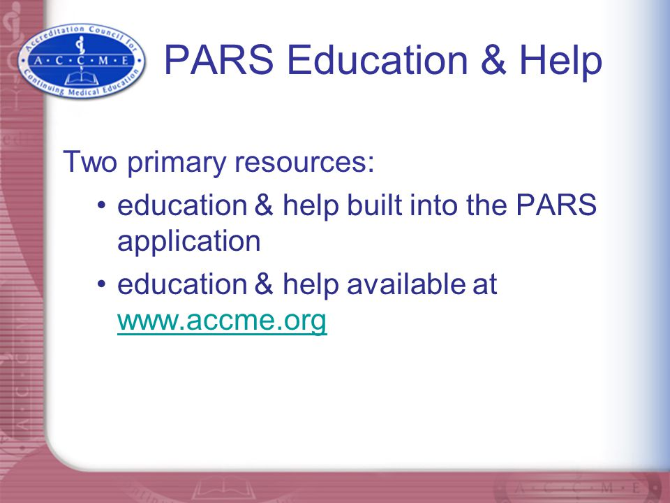 PARS Education & Help Two primary resources: