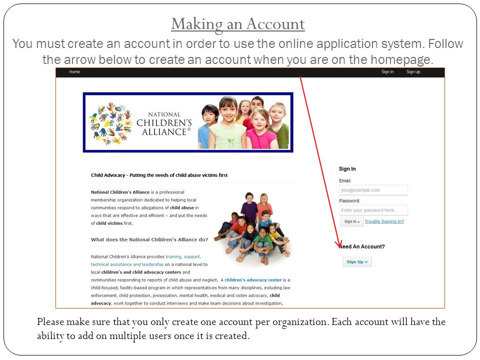 Making an Account You must create an account in order to use the online application system. Follow the arrow below to create an account when you are on the homepage.