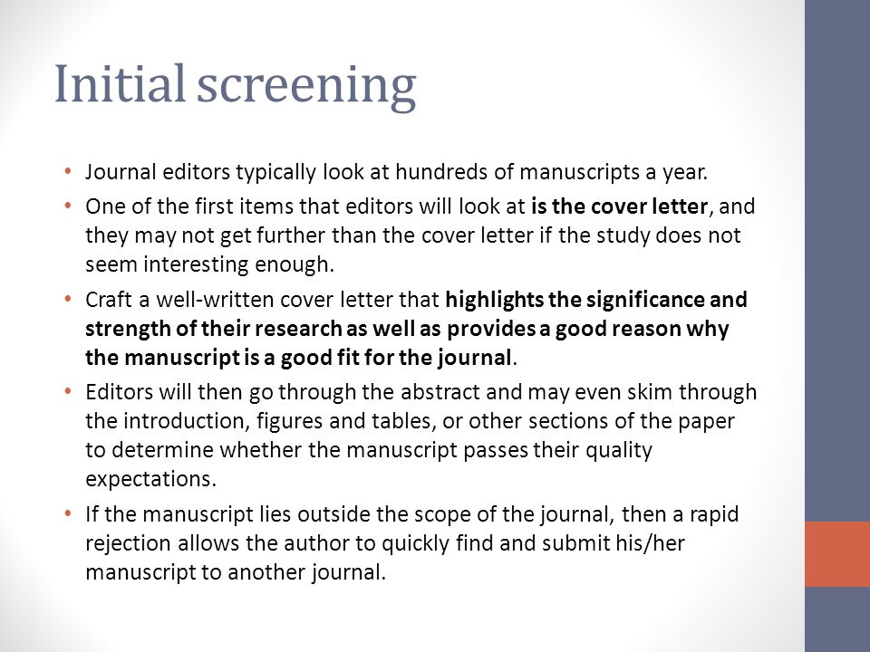 Initial screening Journal editors typically look at hundreds of manuscripts a year.