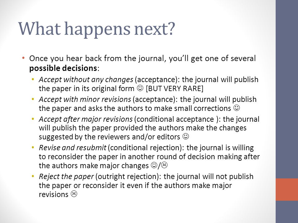 What happens next Once you hear back from the journal, you'll get one of several possible decisions: