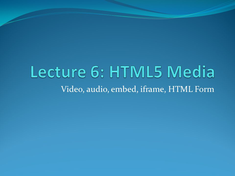 Video, audio, embed, iframe, HTML Form