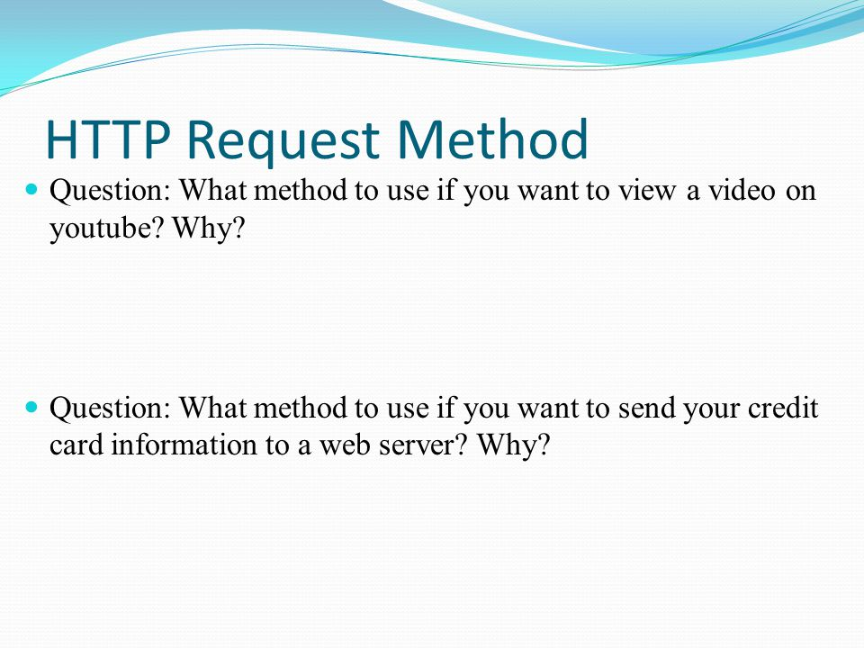 HTTP Request Method Question: What method to use if you want to view a video on youtube Why