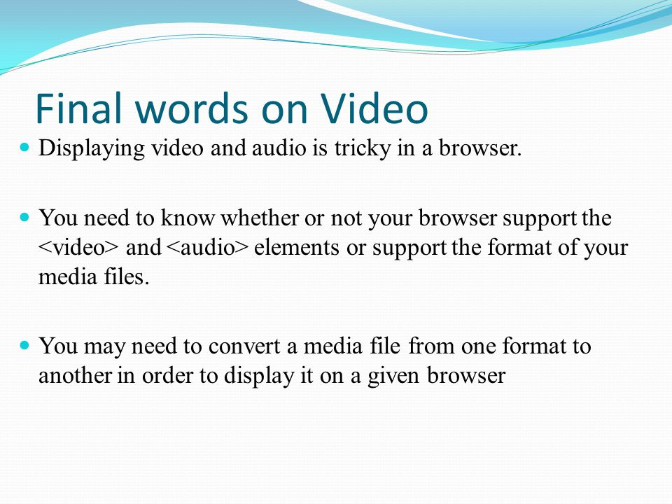 Final words on Video Displaying video and audio is tricky in a browser.