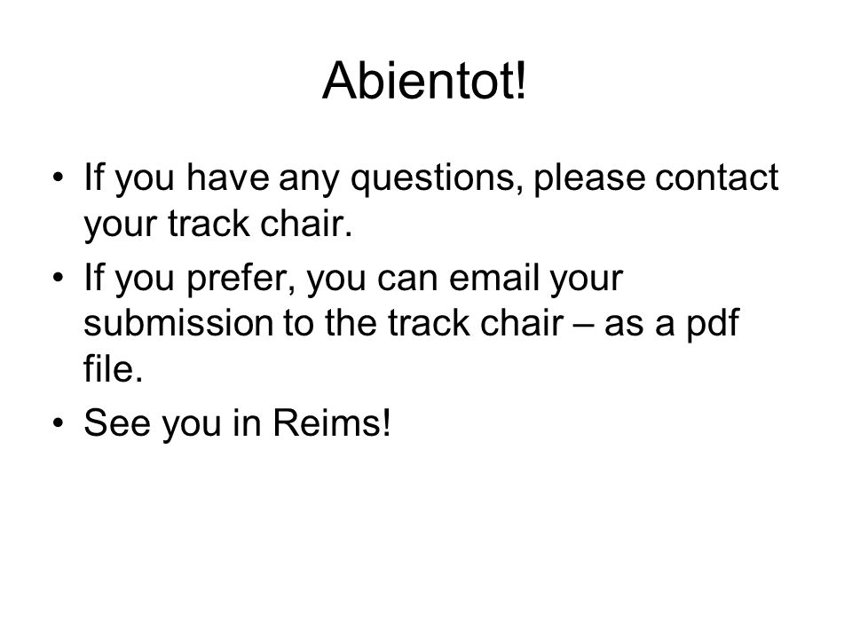 Abientot! If you have any questions, please contact your track chair.