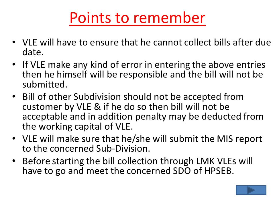 Points to remember VLE will have to ensure that he cannot collect bills after due date.