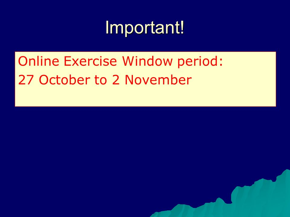 Important! Online Exercise Window period: 27 October to 2 November