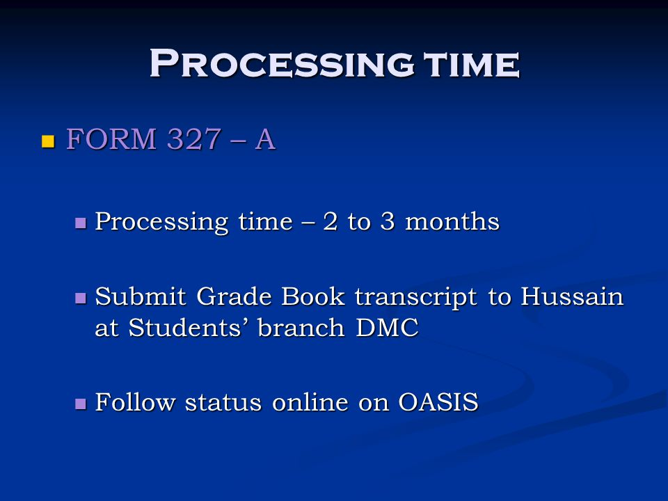 Processing time FORM 327 – A Processing time – 2 to 3 months