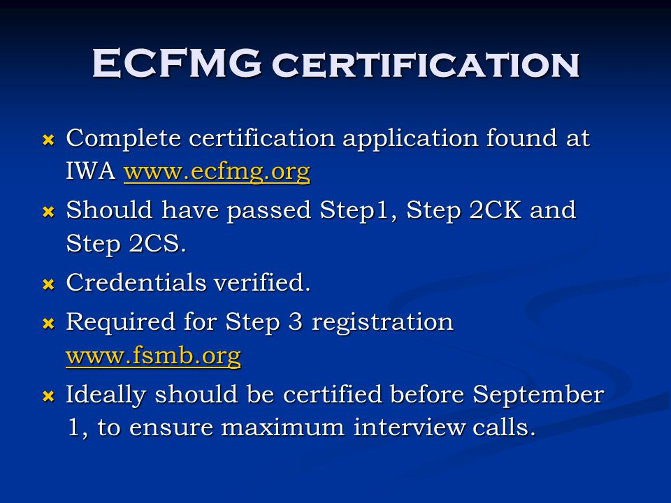ECFMG certification Complete certification application found at IWA www.ecfmg.org. Should have passed Step1, Step 2CK and Step 2CS.