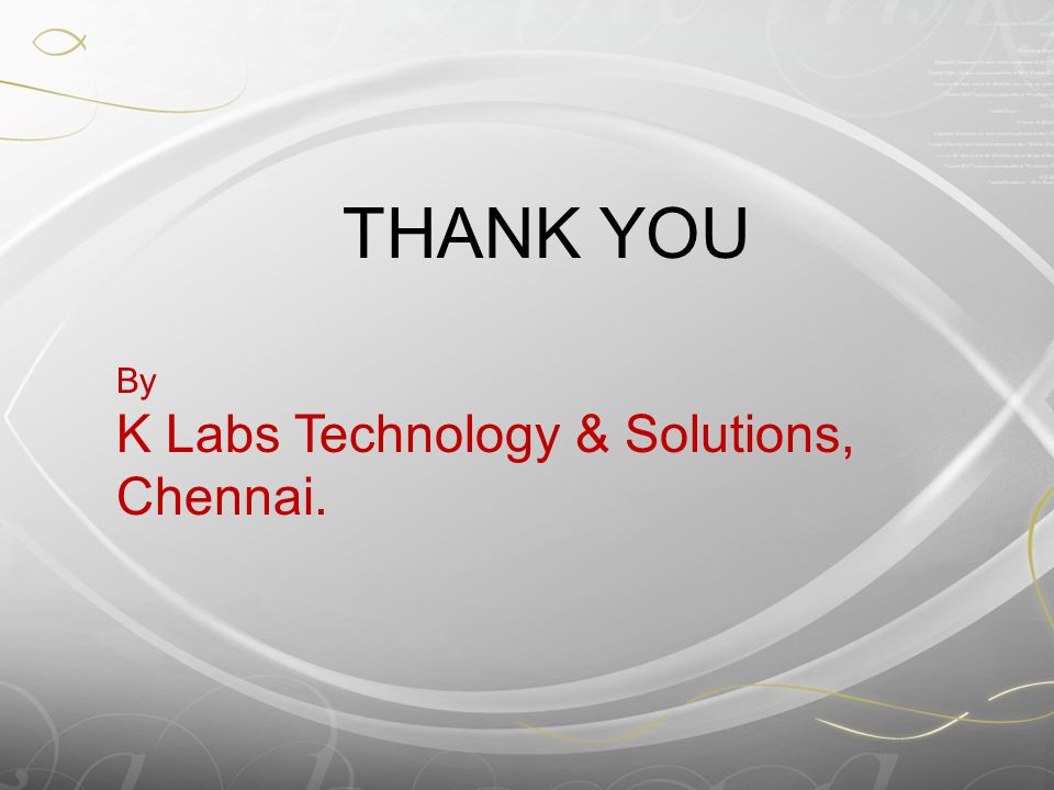 THANK YOU By K Labs Technology & Solutions, Chennai.