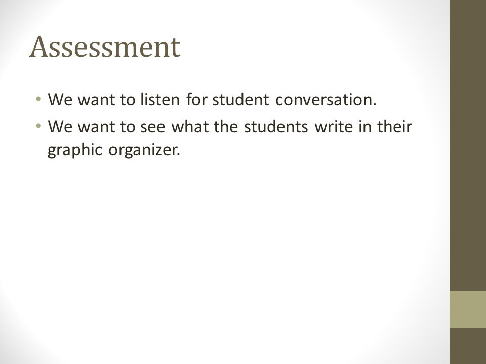 Assessment We want to listen for student conversation.