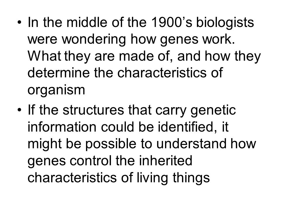 In the middle of the 1900's biologists were wondering how genes work