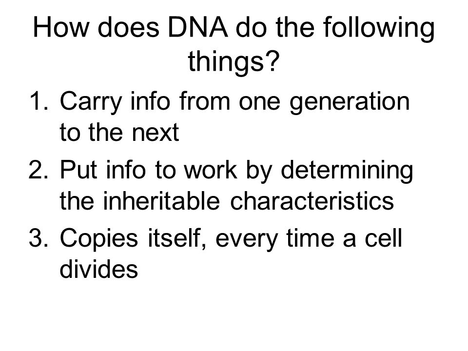 How does DNA do the following things